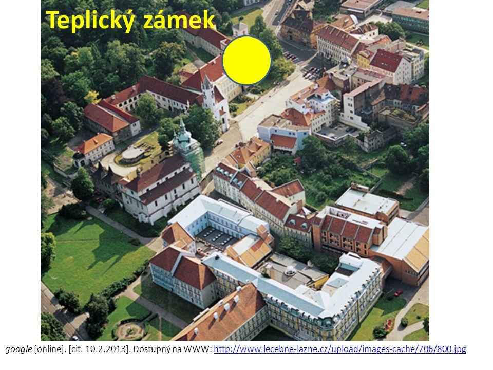 Teplický zámek google [online]. [cit. 10.2.2013].